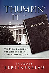 Thumpin' It: The Use and Abuse of the Bible in Today's Presidential Politics