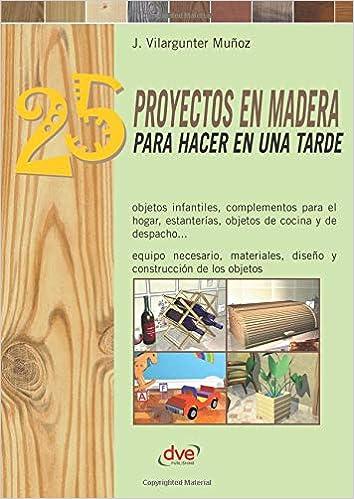 25 proyectos en madera para hacer en una tarde (Spanish Edition ...