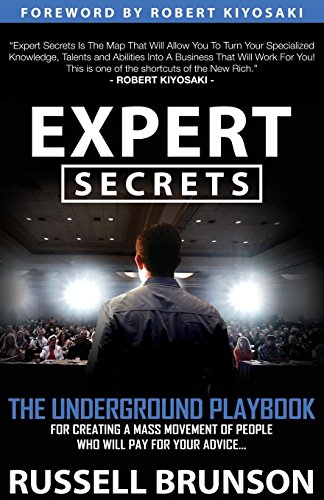 (Expert Secrets: The Underground Playbook for Creating a Mass Movement of People Who Will Pay for Your Advice)