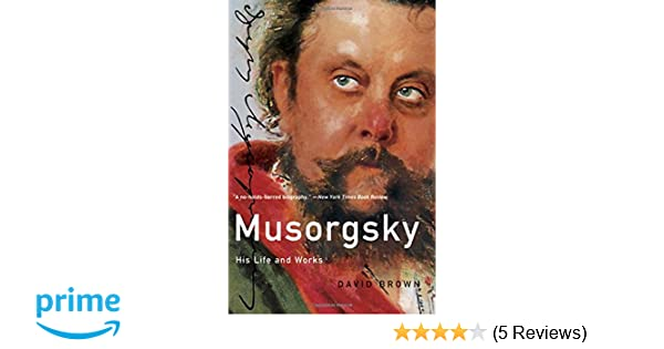 musorgsky his life and works