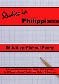 Studies in Philippians by [Penny, Michael, Hickman, David, Horobin, David, Hughes, Michael, Titterington, Michael, Davies, Ian]