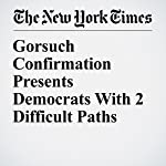 Gorsuch Confirmation Presents Democrats With 2 Difficult Paths | Carl Hulse