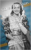 Jokes Grandma Shouldn't Hear: Hilarious jokes, great quotations and funny stories. (Carey Erichson Joke Books Book 3)
