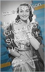Jokes Grandma Shouldn't Hear: Hilarious jokes, great quotations and funny stories. (Carey Erichson Joke Books Book 3) (English Edition)