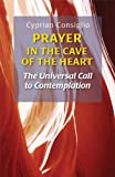 img - for Prayer in the Cave of the Heart: The Universal Call to Contemplation book / textbook / text book