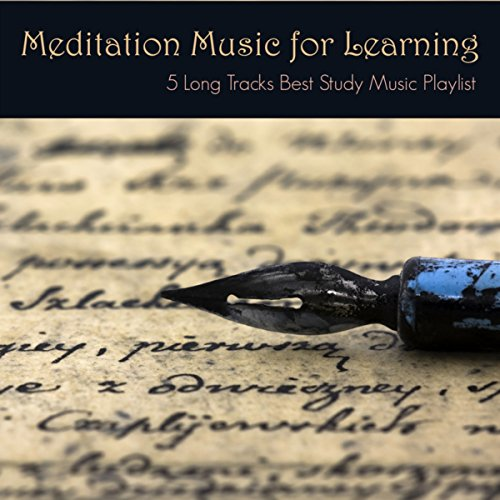 Meditation Music for Learning - 5 Long Tracks Best Study Music Playlist for Concentration and Focus your Mind (Best Music For Learning)