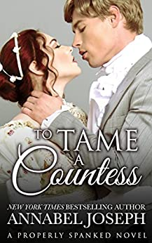 To Tame A Countess (Properly Spanked Book 2) by [Joseph, Annabel]