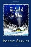 The Spell of the Yukon, Robert Service, 1494866072