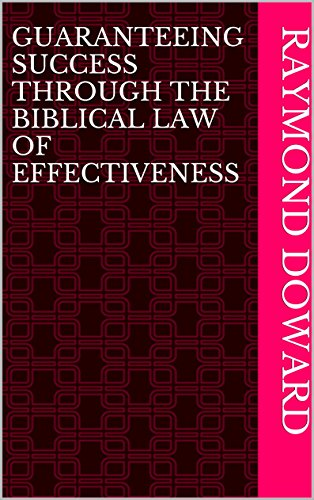 Guaranteeing Success through the Biblical Law Of Effectiveness