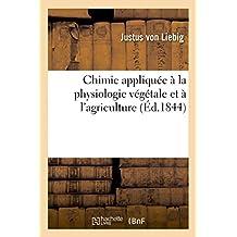 Chimie Appliquee a la Physiologie Vegetale Et A L'Agriculture (2e Edition)