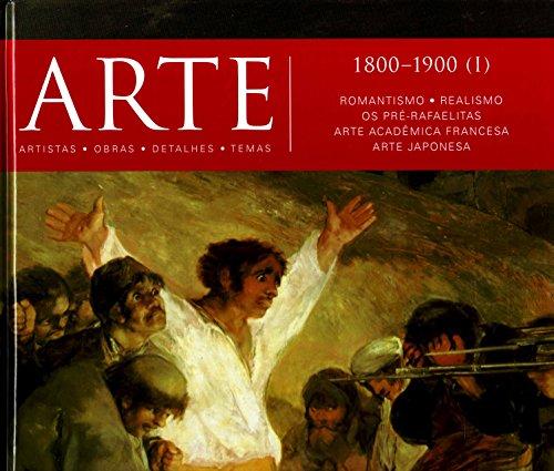 Arte. 1800-1900 (I). Romantismo, Realismo, os Pré-Rafaelitas, Arte Acadêmica Francesa, Arte Japonesa - Volume 7
