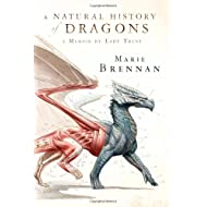 A Natural History of Dragons: A Memoir by Lady Trent (The Lady Trent Memoirs)