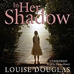 In Her Shadow | Louise Douglas