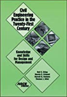 Civil Engineering Practice in the Twenty-First Century: Knowledge and Skills for Design and Management
