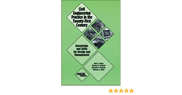Civil engineering practice in the twenty first century knowledge civil engineering practice in the twenty first century knowledge and skills for design and management neil s grigg marvin e criswell fandeluxe Gallery
