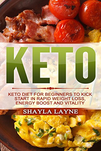 KETO: All-in-one Beginners Guide to kick start in rapid weight loss, energy boost and vitality by [Layne, Shayla]