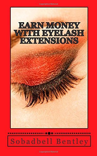 Download By sobadbell Bentley Earn money with eyelash extensions: Earn $4000-$7000 a month with eyelash extensions (vol.1) [Paperback] PDF