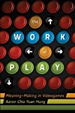 The Work of Play: Meaning-Making in Videogames (New Literacies and Digital Epistemologies)