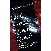 Só é Preso Quem Quer!: Impunidade e Ineficiência do Sistema Criminal Brasileiro