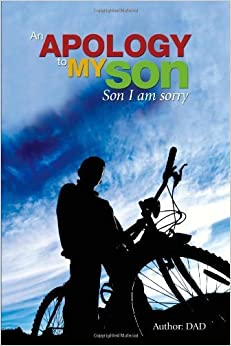 An Apology To My Son by DAD (2009-10-22)