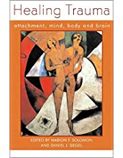Healing Trauma: Attachment, Mind, Body and Brain