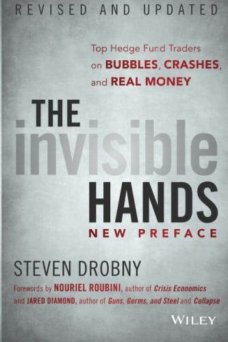 The Invisible Hands: Top Hedge Fund Traders on Bubbles, Crashes, and Real Money by Wiley