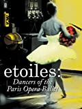 Etoiles - Dancers of the Paris Opera Ballet (English Subtitled) (English Subtitled)