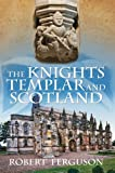 The Knights Templar and Scotland, Robert Ferguson, 0752493388