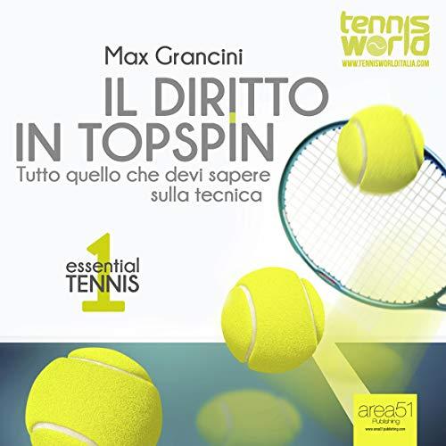 (Essential Tennis 1: Il diritto in topspin [Essential Tennis 1: Topspin Shot]: Tutto quello che devi sapere sulla tecnica [All You Need to Know About the Technique])