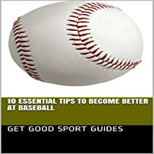 10 Essential Tips to Become Better at Baseball Audiobook by Get Good Sport Guides Narrated by TANYA BROWN