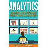 Analytics: Data Science, Data Analysis and Predictive Analytics for Business (Algorithms, Business Intelligence, Statistical Analysis, Decision Analysis, Business Analytics, Data Mining, Big Data)
