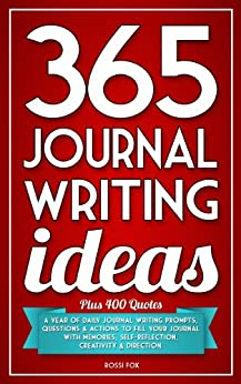 365 Journal Writing Ideas: A year of daily journal writing prompts, questions & actions to fill your journal with memories, self-reflection, creativity & direction. by [Fox, Rossi]