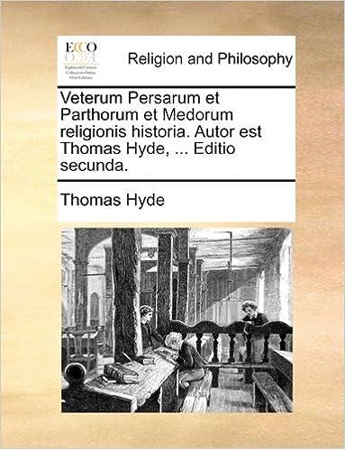 Italienische Hörbücher kostenloser Download Veterum Persarum et Parthorum et Medorum religionis historia. Autor est Thomas Hyde, ... Editio secunda. (Latin Edition) PDF