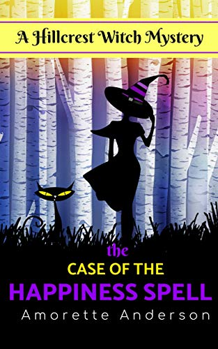 The Case of the Happiness Spell: A Hillcrest Witch Mystery (Hillcrest Witch Cozy Mystery Book 13) by [Anderson, Amorette ]