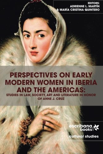 Perspectives on Early Modern Women in Iberia and the Americas: Studies in Law, Society, Art and Literature in Honor of Anne J. Cruz