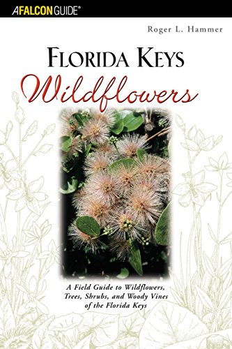 (Florida Keys Wildflowers: A Field Guide to the Wildflowers, Trees, Shrubs and Woody Vines of the Florida Keys)