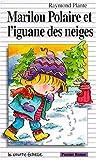 Marilou Polaire et l'Iguane des Neiges, Raymond Plante and Marie-Claude Favreau, 2890213366