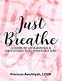 Just Breathe: A Guide to Meditations and Affirmations that Power Self Love