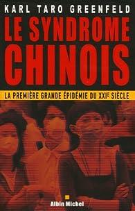 Le syndrome chinois : La première grande épidémie du XXIe siècle par Karl Taro Greenfeld
