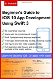 Beginner's Guide to iOS 10 App Development Using Swift 3: Xcode, Swift and App Design Fundamentals