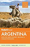 Fodor s Argentina: with the Wine Country, Uruguay & Chilean Patagonia (Full-color Travel Guide)