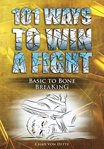 101 Ways To Win A Fight: Basic To Bone Breaking (Best Way To Win Someone Back)