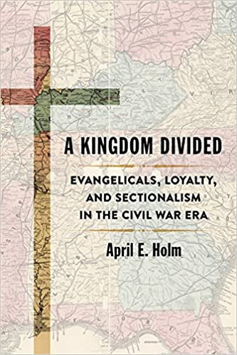 a kingdom divided evangelicals loyalty and sectionalism in the civil war era conflicting worlds new dimensions of the american civil war april e