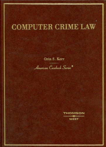 Kerr's Computer Crime Law: (American Casebook Series)