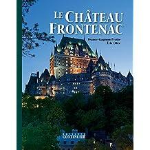 Le Château Frontenac: 4e édition, spécial 125e anniversaire (French Edition)
