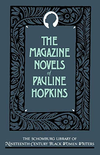The Magazine Novels of Pauline Hopkins: (Including Hagar's Daughter, Winona, and Of One Blood) (The Schomburg Library of Nineteenth-Century Black Women Writers)