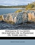 Jérusalem et la Judée, Ernest Henri Garnier, 1271197626