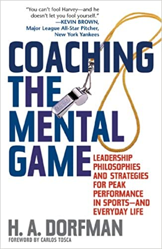 Coaching the Mental Game: Leadership Philosophies and Strategies for Peak Performance in Sports―and Everyday Life