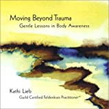Moving Beyond Trauma: Gentle Lessons in Body Awareness