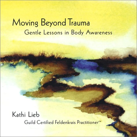 Moving Beyond Trauma: Gentle Lessons in Body Awareness by Kathi Lieb
